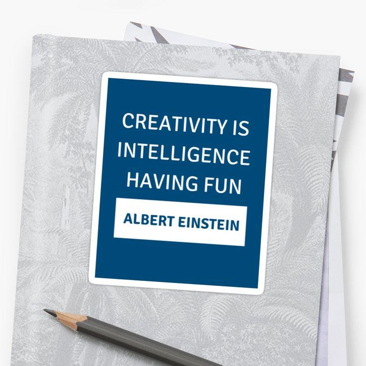 'Creativity is intelligence having fun – Albert Einstein' Sticker by IdeasForArtists