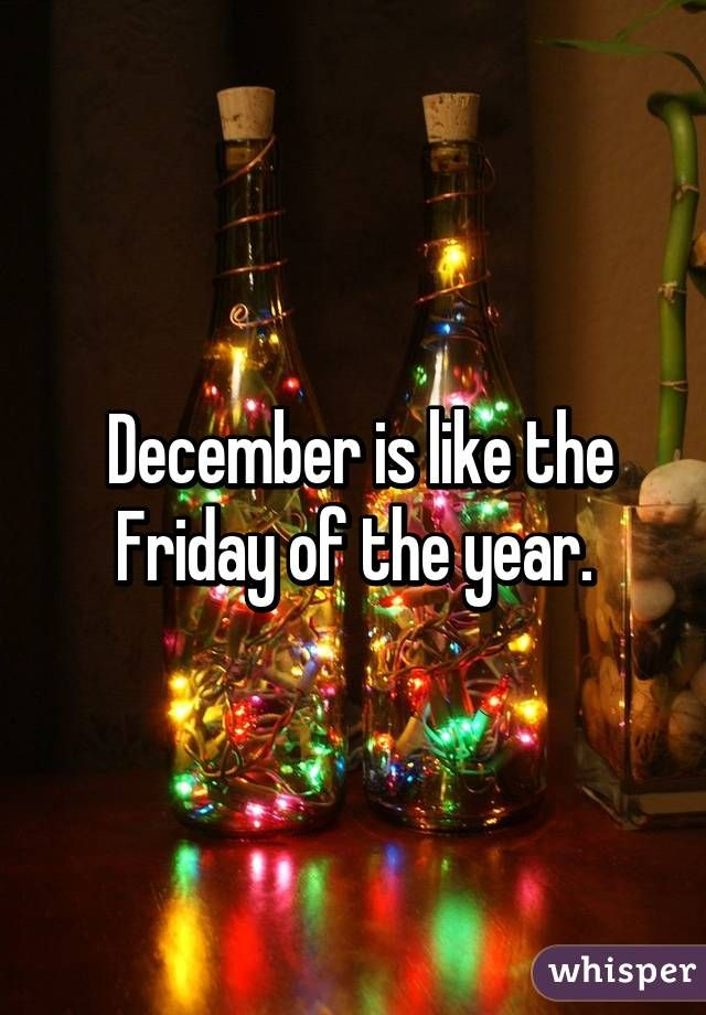 December is like the Friday of the year.