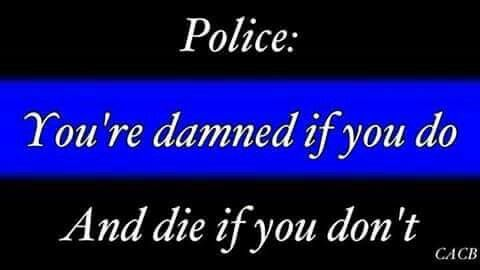 I'm thankful for those Blue Lives and respect their split-second decisions. There are limited cases of police brutality and misconduct, but it doesn't represent the profession as a whole.