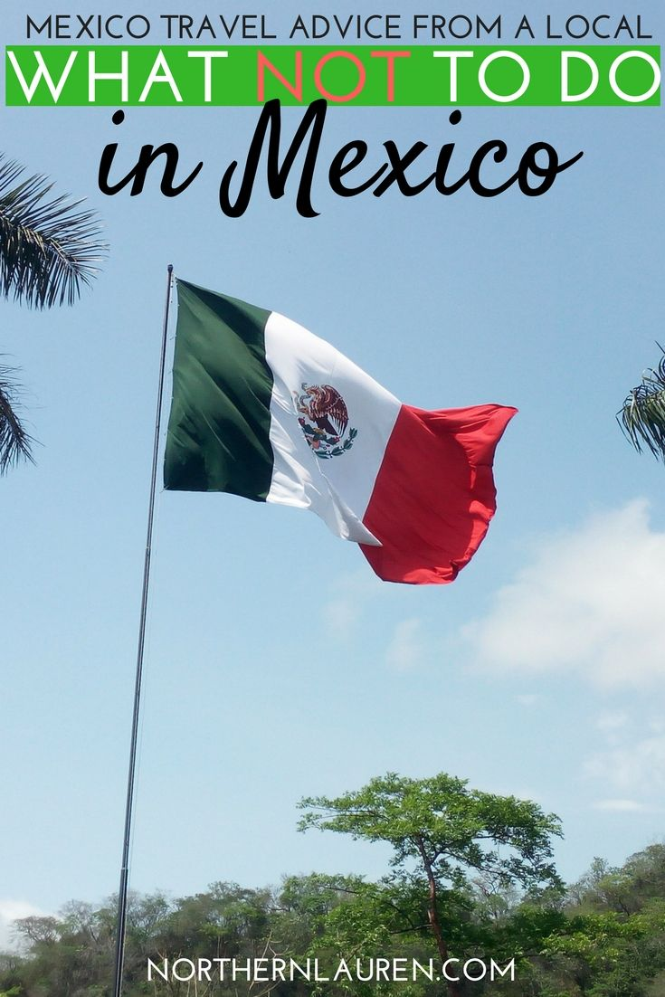 Mexico travel advice from a local. Don't make silly tourist mistakes and say the wrong thing, read my guide to what NOT to do in Mexico instead!