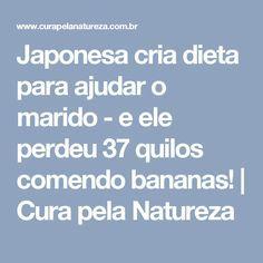 Japonesa cria dieta para ajudar o marido - e ele perdeu 37 quilos comendo bananas! | Cura pela Natureza