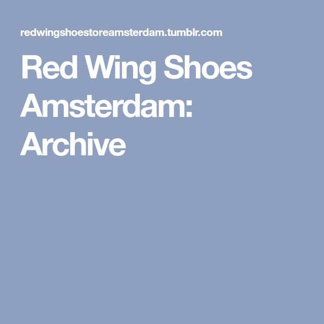 Red Wing Shoes Amsterdam: Archive