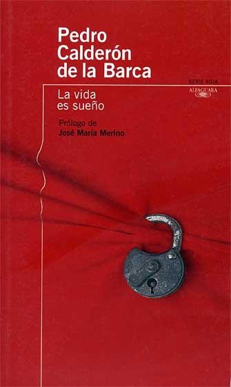 'La vida es sueño' de Calderón de la Barca.   ¿Quién no conoce alguno de sus versos?  << ¿Qué es la vida? Un frenesí.  ¿Qué es la vida? Una ilusión,  una sombra, una ficción,   y el mayor bien es pequeño;  que toda la vida es sueño,  y los sueños, sueños son.>>