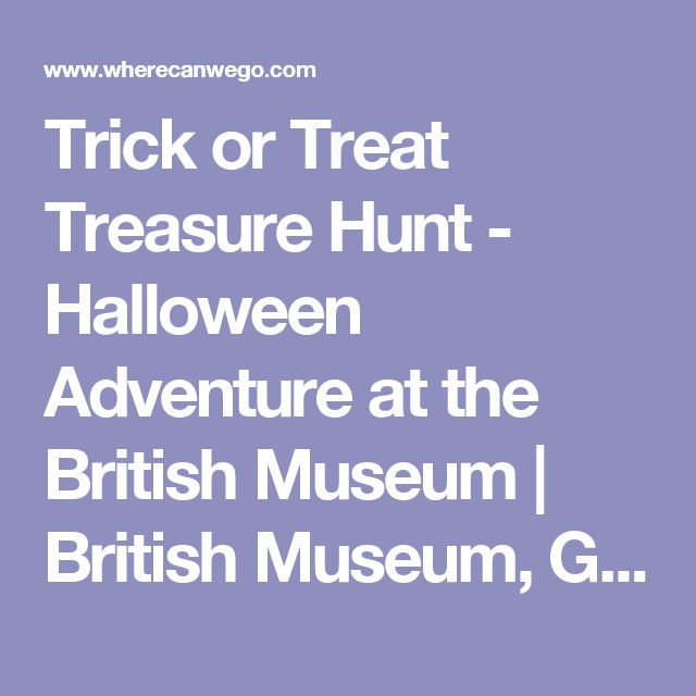 Trick or Treat Treasure Hunt - Halloween Adventure at the British Museum | British Museum, Great Russell St | Sat 29 Oct 2016