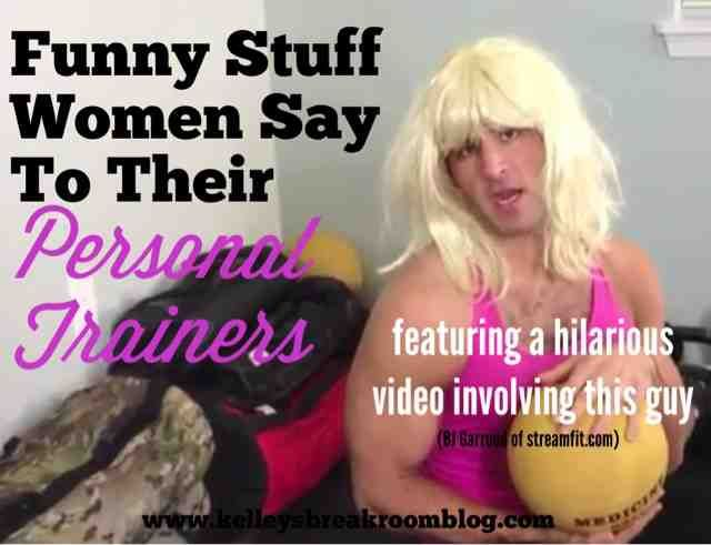 Funny Stuff Women Say To Their Personal Trainers | Kelley's Break Room (This post acts like sort of an apology to my personal trainer, Sean Millhouse of Fitness 101. Ha!) #humor #exercise #funny