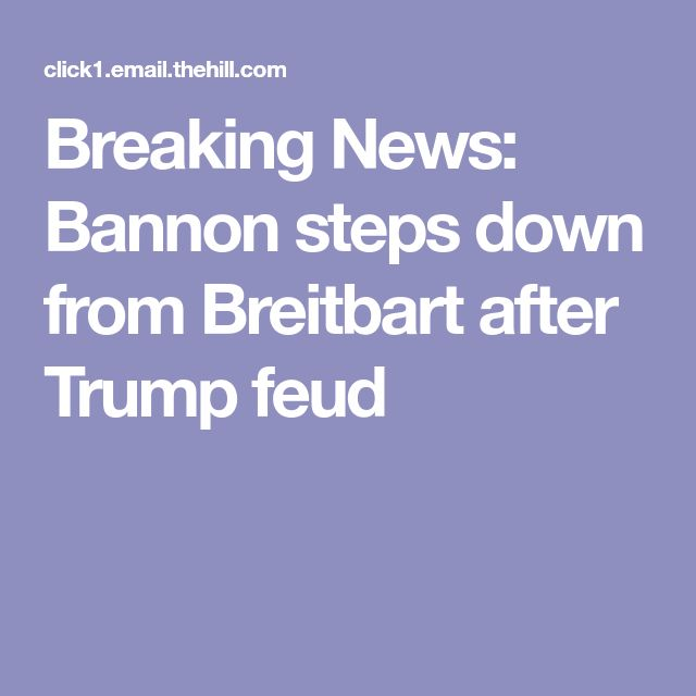 Breaking News: Bannon steps down from Breitbart after Trump feud