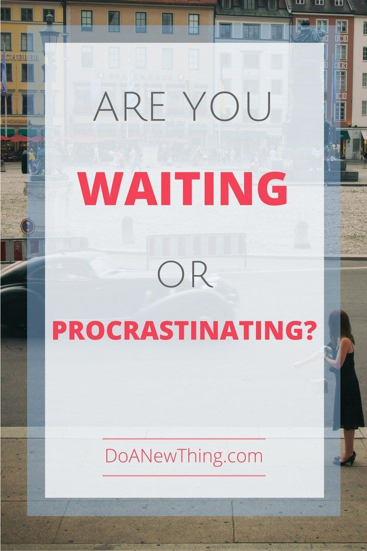 How do we know if we are obediently waiting for God's timing, or if we are avoiding the new thing He has called us to do?  I've learned three principles to know the difference between waiting and procrastinating.