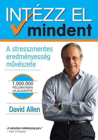 Könyv: Intézz el mindent (David Allen)