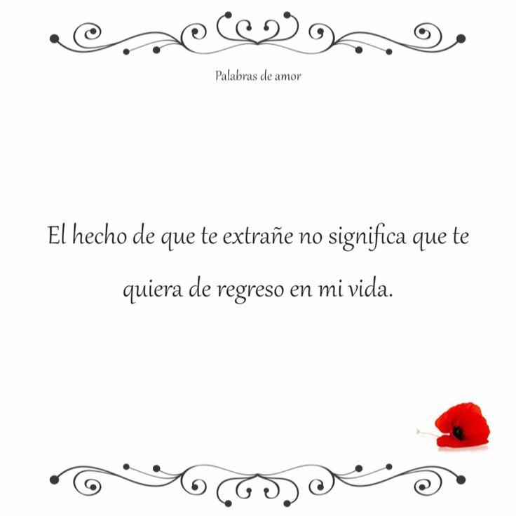 El hecho de que te extrañe no significa que te quiera de regreso en mi vida. #corazón roto #amo