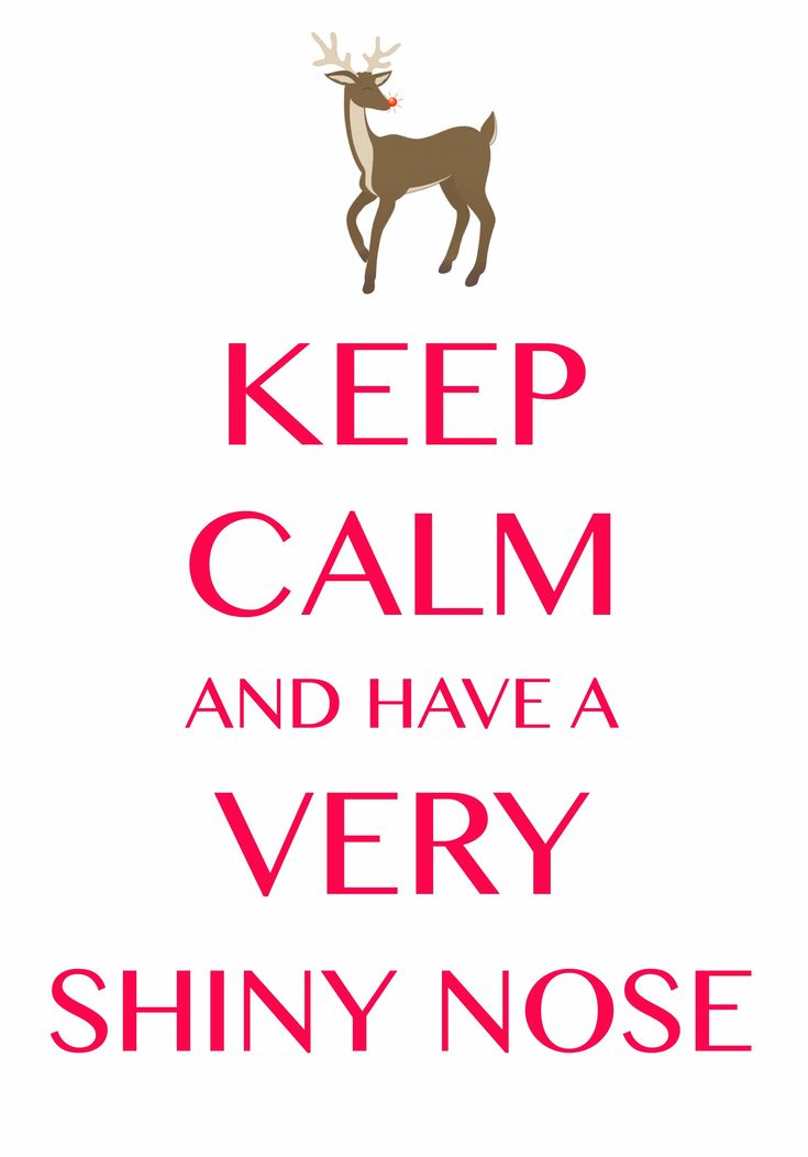 keep calm and have a very shiny nose / Created with Keep Calm and Carry On for iOS #keepcalm #Christmas #Rudolph