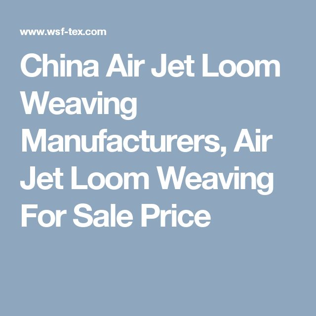 China Air Jet Loom Weaving Manufacturers, Air Jet Loom Weaving For Sale Price