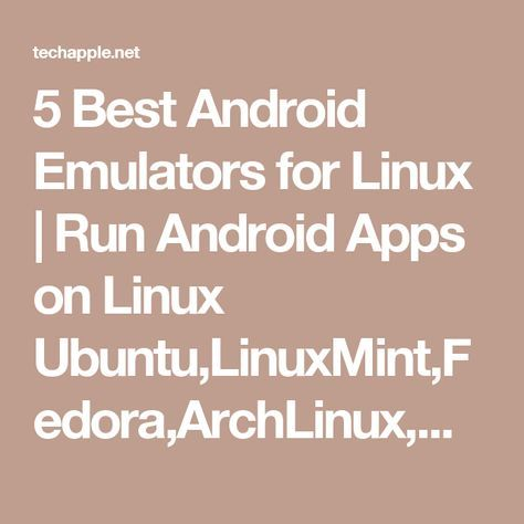 5 Best Android Emulators for Linux | Run Android Apps on Linux Ubuntu,LinuxMint,Fedora,ArchLinux,OpenSUSE,Mageia,CentOS etc-TechApple - Communicating Technology In an Easy Way