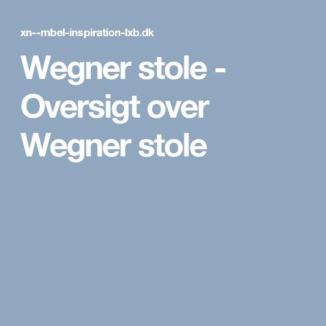 Wegner stole - Oversigt over Wegner stole