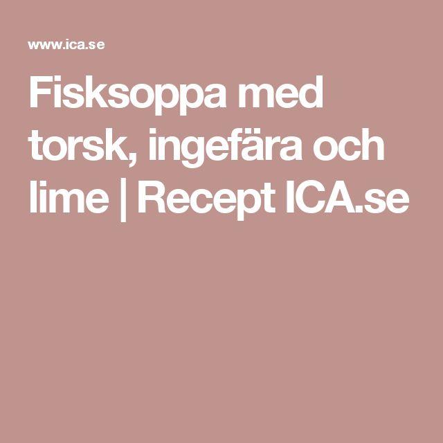 Fisksoppa med torsk, ingefära och lime | Recept ICA.se