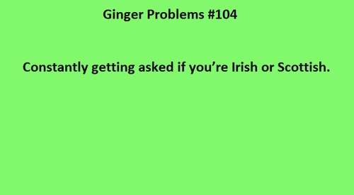 Redhead problem and yes, I am Scottish :)