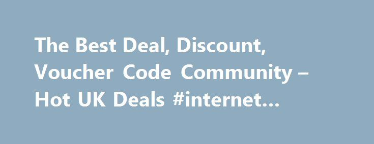 The Best Deal, Discount, Voucher Code Community – Hot UK Deals #internet #deals #compare http://broadband.nef2.com/the-best-deal-discount-voucher-code-community-hot-uk-deals-internet-deals-compare/  #broadband deals uk # All Highlights 1562 Android TV Philips Ambient Light 43 4K TV Now Eve Android TV Philips Ambient Light 43 4K TV Now Even Cheaper! Was £599 now £341.99 With Code Argos 1454 Nectar Double-Up Back 16th – 22nd November – Sains Nectar Double-Up Back 16th – 22nd November –…