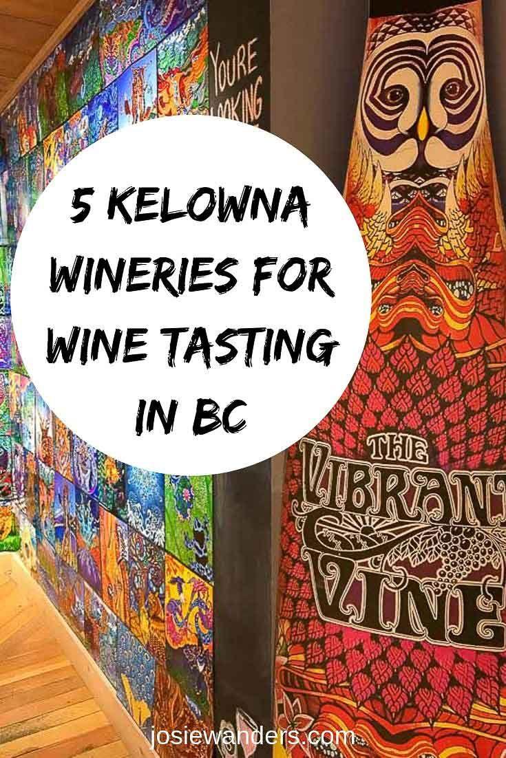 Five Kelowna Wineries For Wine Tasting Wine Tasting Wine