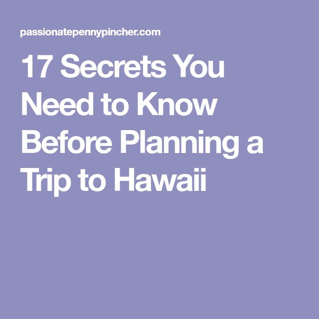 17 Secrets You Need To Know Before Planning A Trip Hawaii