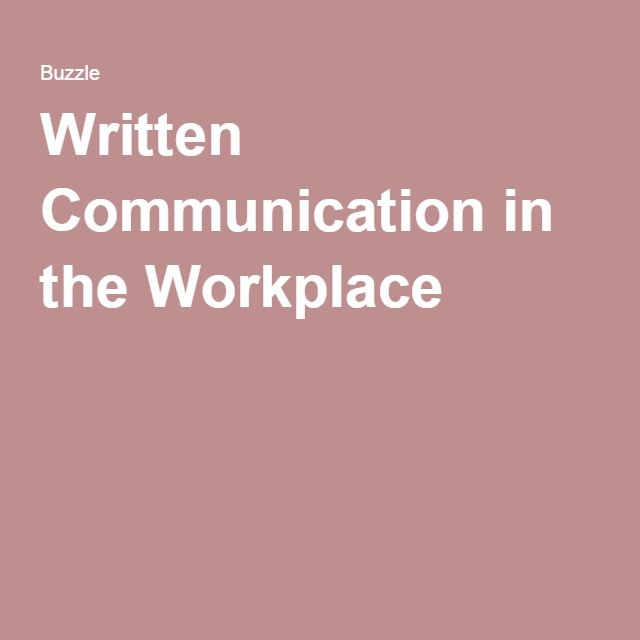 Written communication including workplace record keeping, client information and emails Written Communication in the Workplace Comment: General good information about written communication