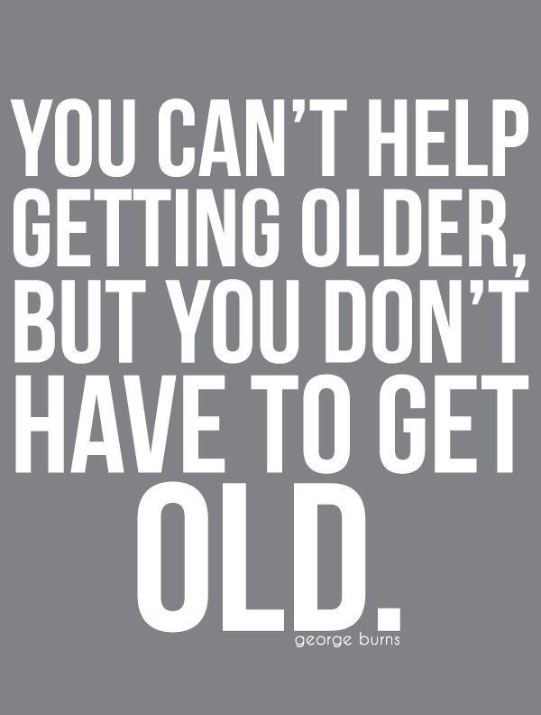 Older doesn't have to mean old. #gettingolder