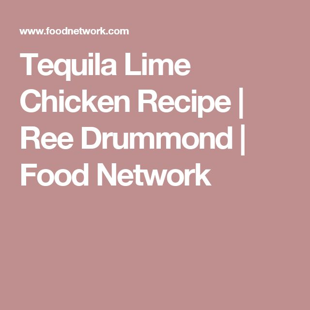 Tequila Lime Chicken Recipe   Ree Drummond   Food Network