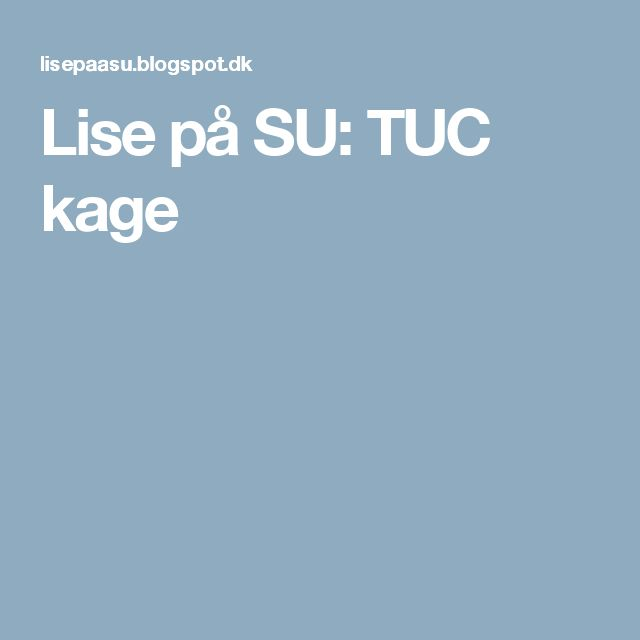 Lise på SU: TUC kage