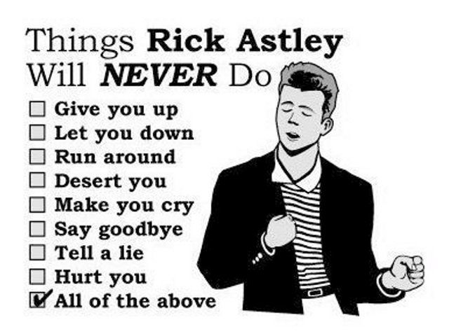 "Things Rick Astley will never do... (should also add ""a woman"")"