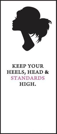 Keep your heels, head, and standards high. Just don't be stuck up about it ;)