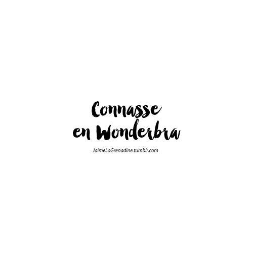 Connasse en Wonderbra - #JaimeLaGrenadine