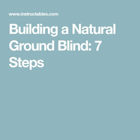 Building a Natural Ground Blind: 7 Steps