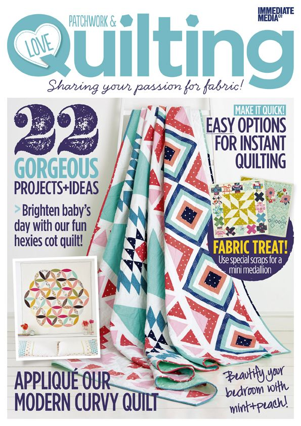 Love Patchwork Amp Quilting Issue 21 On Sale 29th April