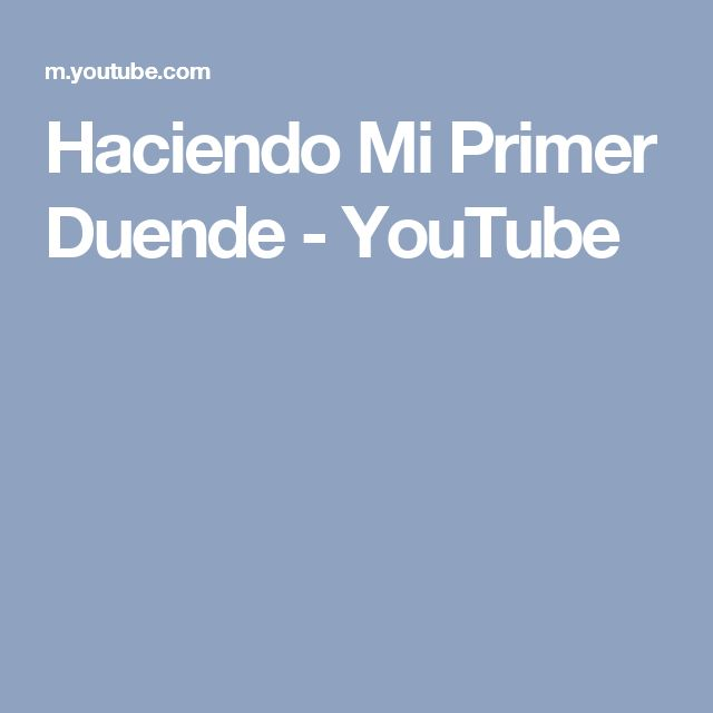 Haciendo Mi Primer Duende - YouTube