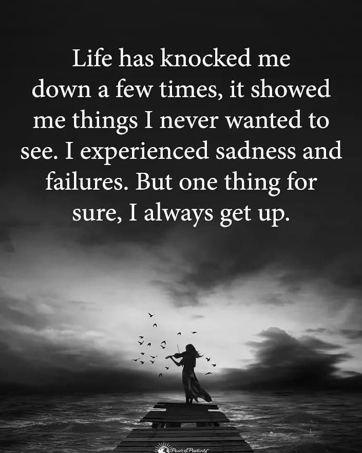 Life Has Knocked Me Down A Few Times I Always Get Up Life Down Quotes Meaningful Quotes