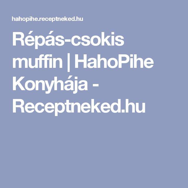 Répás-csokis muffin  | HahoPihe Konyhája - Receptneked.hu