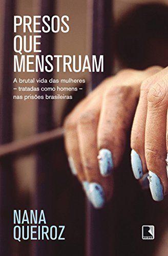 presos que menstruam carandiru feminino a brutal vida das mulheres tratadas como homens nas prisaµes brasileiras grande reportagem sobre o cotidiano das