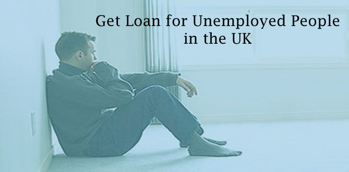 Get Loan for Unemployed People in the UK