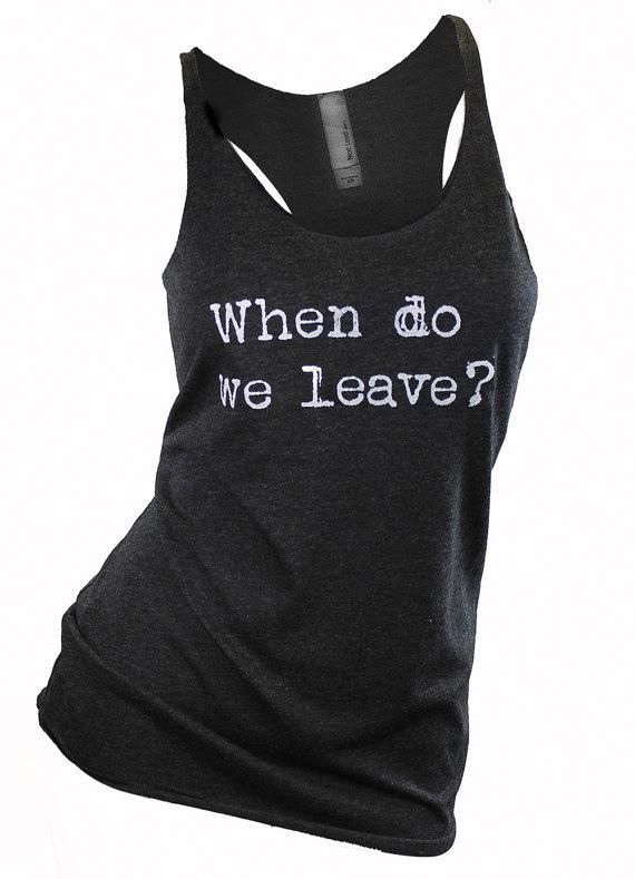 0b4443a2f49bf When do we leave . tank top. womens graphic tee. travel gifts. tank  workout. workout tanks for women
