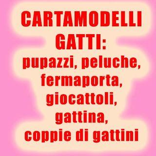 CARTAMODELLI GRATIS ANIMALI STOFFA: GATTI! gatti fermaporta, gatti pupazzi, gatti paraspifferi, gatti giocattolo...