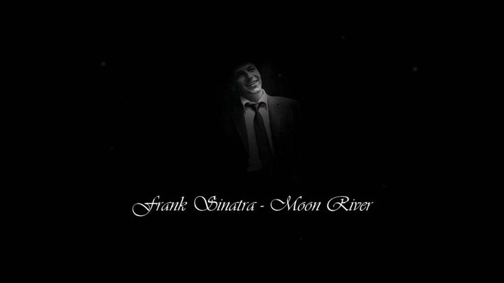 Frank Sinatra - Moon River HD