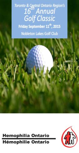TCOR is looking for some volunteers to help out for a few hours at the 16th Annual TCOR Hemophilia Golf Classic. Lunch and/or dinner are included! Friday September 11th, Nobleton Lakes Golf Club. If you or someone you know would be willing to help, please contact Susan Turner at sturner@hemophilia.on.ca or 1-888-838-8846 ext. 21.