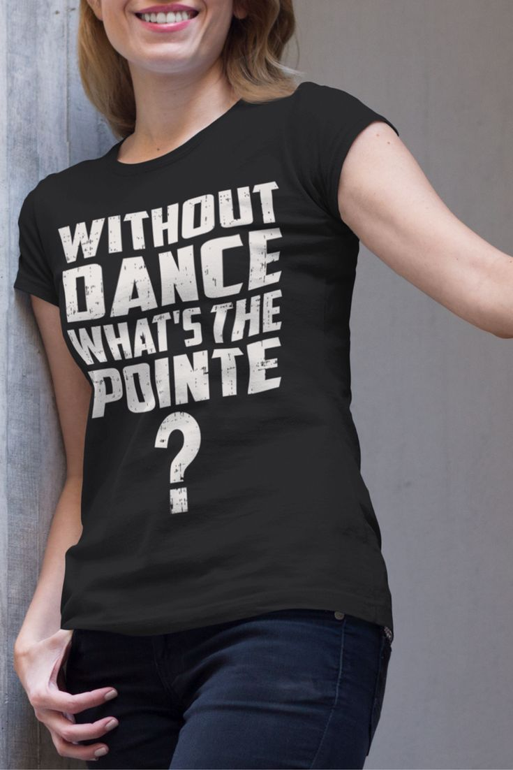 Price cut limited time offer shop now for the best selection hurry - Without Dance What S The Pointe Dancer T Shirts A Brand New Unique And