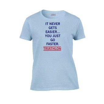Amazon.com: IamTee Womens Triathlon It Never gets Easier You Just go Faster T-Shirt: Clothing