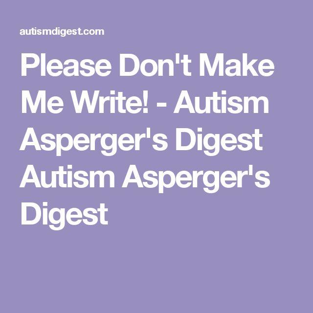 Please Don't Make Me Write! - Autism Asperger's Digest Autism Asperger's Digest