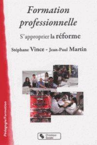 Stéphane Vince et Jean-Paul Martin - Formation professionnelle - S'approprier la réforme. - Agrandir l'image