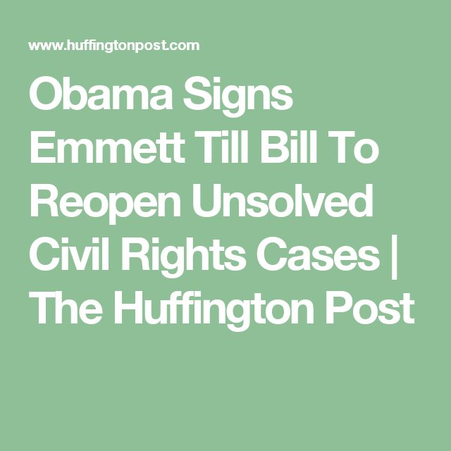 Obama Signs Emmett Till Bill To Reopen Unsolved Civil Rights Cases   The Huffington Post