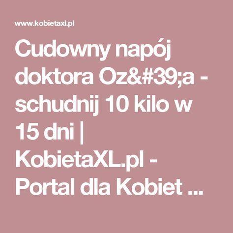 Cudowny napój doktora Oz'a - schudnij 10 kilo w 15 dni    KobietaXL.pl - Portal dla Kobiet Myślących