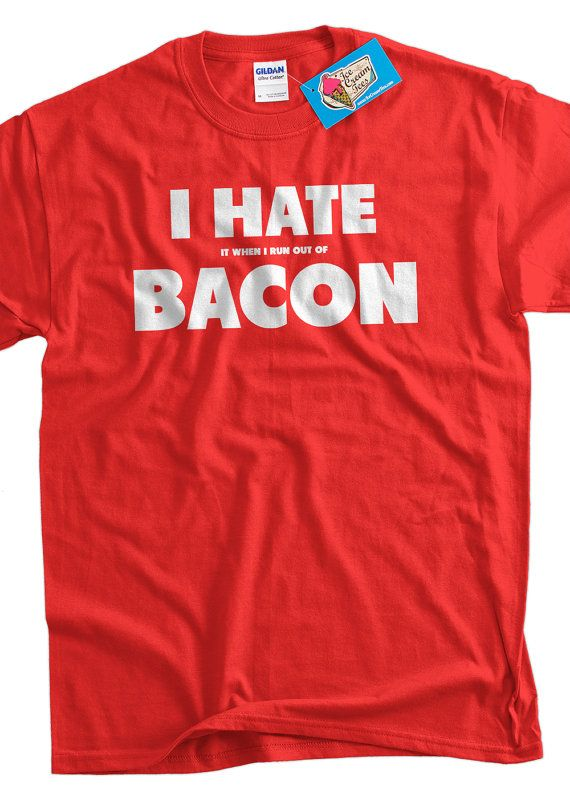 Bacon T Shirt Funny I Hate it when i run out of Bacon by IceCreamTees, #bacon #giftsforguys #pig