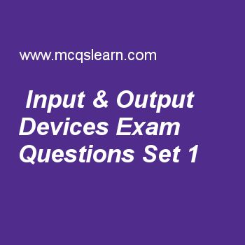 Practice test on input & output devices, computer fundamentals quiz 1 online. Free computer exam's questions and answers to learn input & output devices test with answers. Practice online quiz to test knowledge on input and output devices, searching, merging and sorting, computer systems, representing algorithms flowcharts and structure diagram, program errors worksheets. Free input & output devices test has multiple choice questions set as display screen in which text is displayed in..