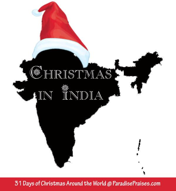 Christmas in India, part of my 31 days of Christmas Around the World series. ParadisePraises.com