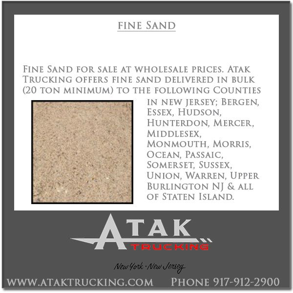 Atak Trucking offeres wholesale pricing and delivery of Fine Sand. Call 917-912-2900 for the cost of Fine Sand delivered to New Jersey and New York. Fine Sand calculator. #AtakTrucking #StatenIsland #NJ #ContructionMaterials #MasonryMaterials #FineSand #SandDelivered #BulkSand